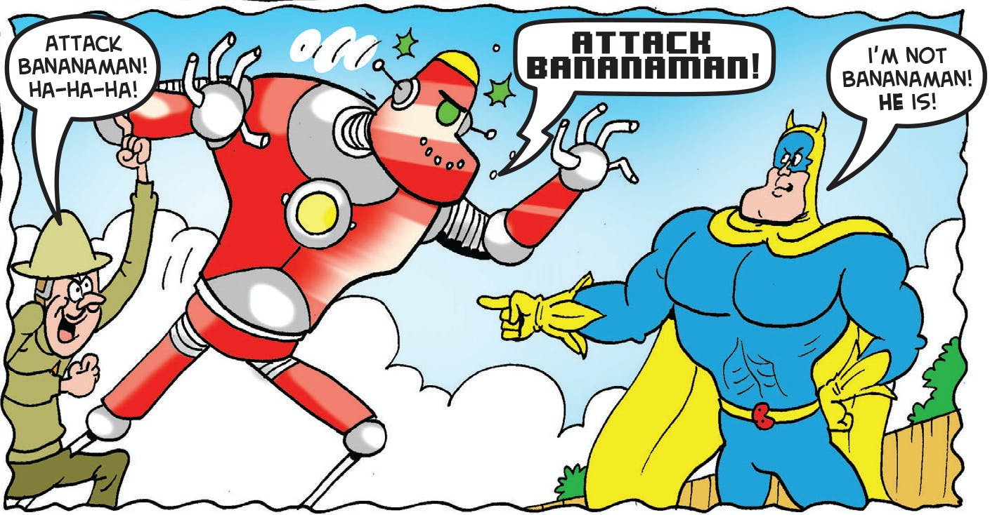 The robot attacks Bananaman