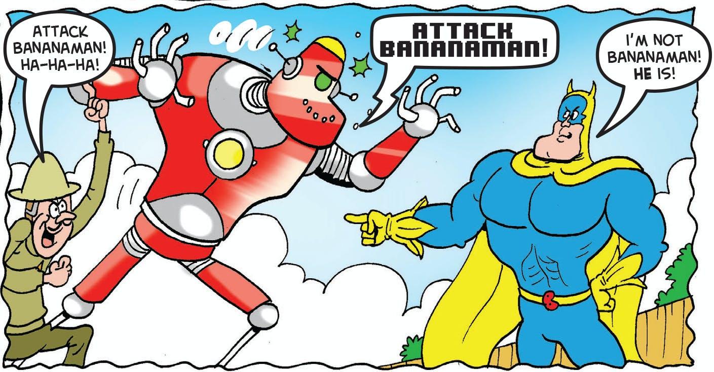 The robot attacks Bananaman