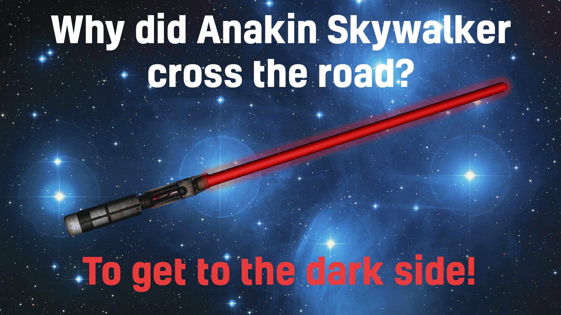 Why did Anakin Skywalker cross the road?