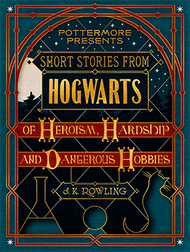 Short Stories from Hogwarts of Heroism Harship and Dangerous Hobbies