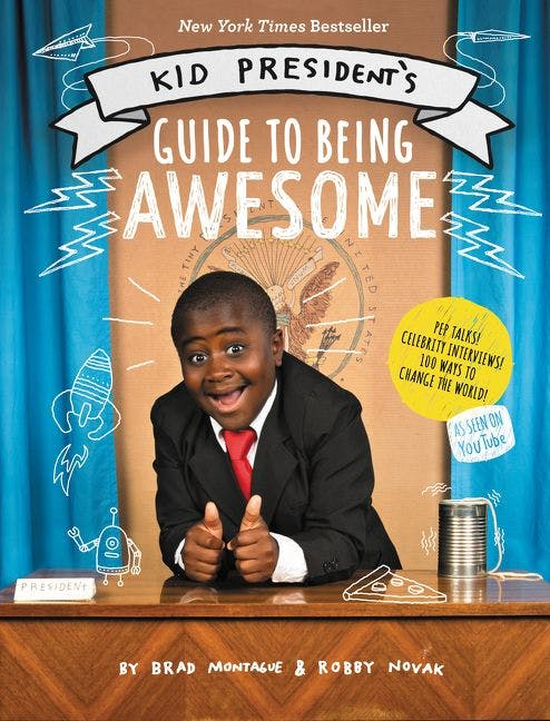 Kid President's Guide to Being Awesome –Robby Novak, Brad Montague