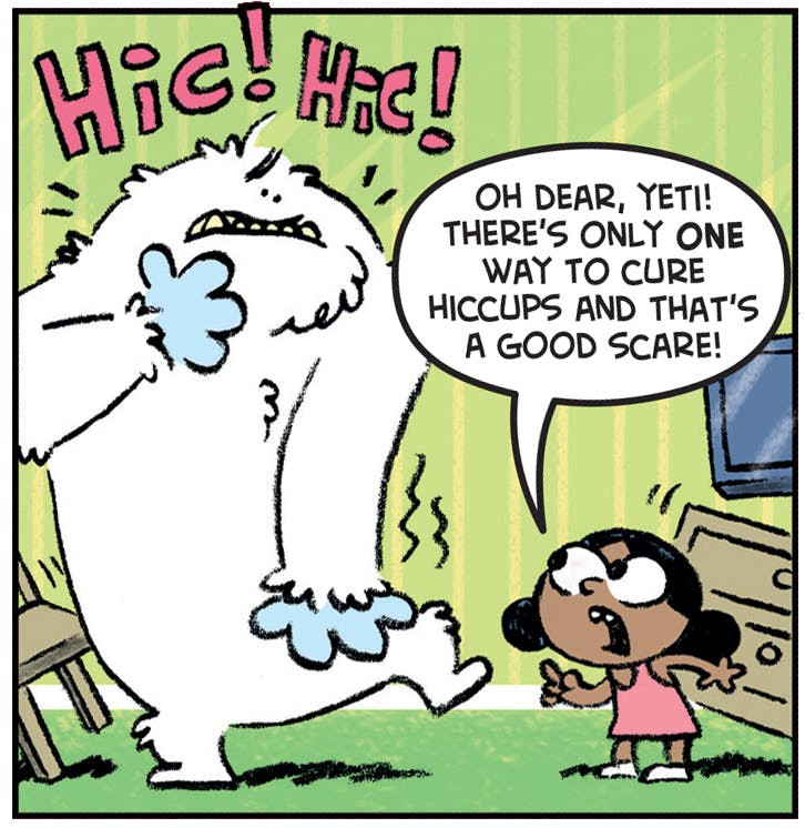 Oh dear Yeti, there's only ONE way to cure hiccups - and that's a good scare!