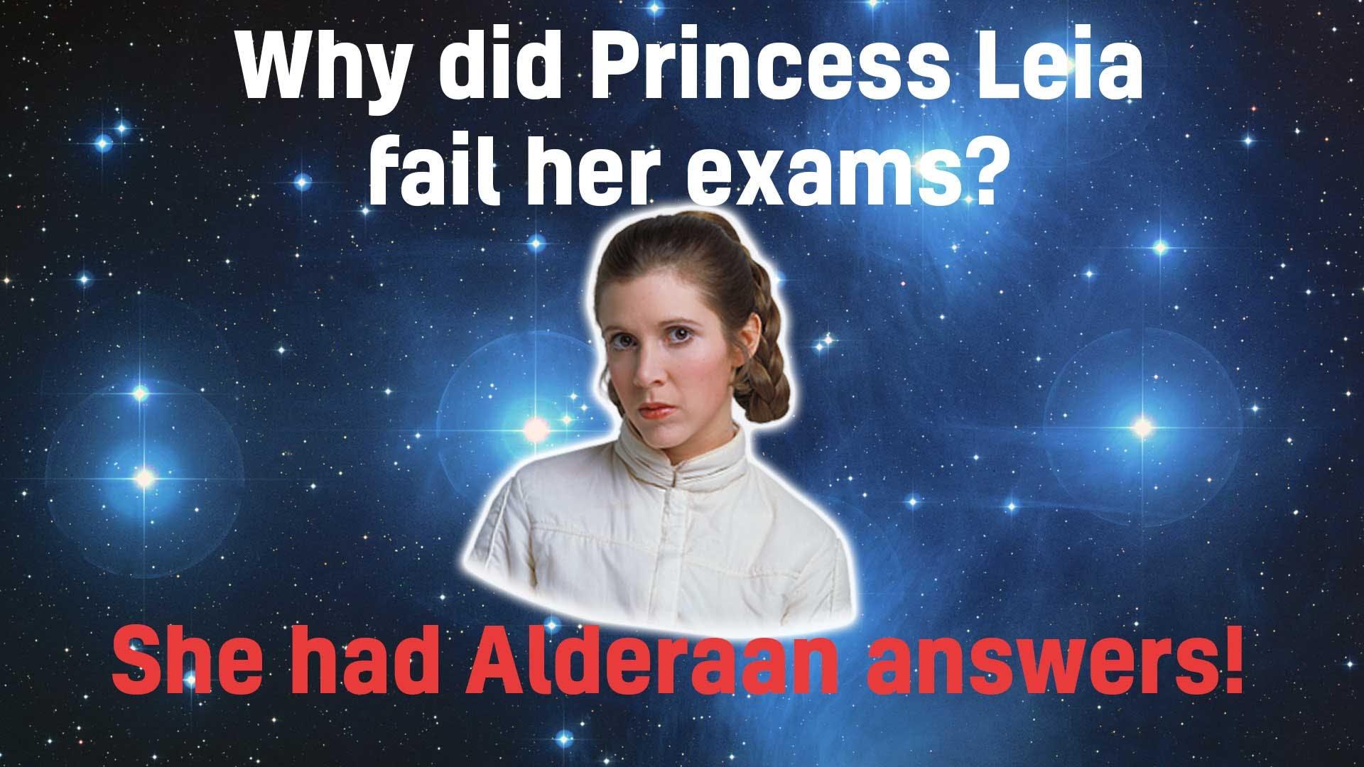 Why did Princess Leia fail her exams?