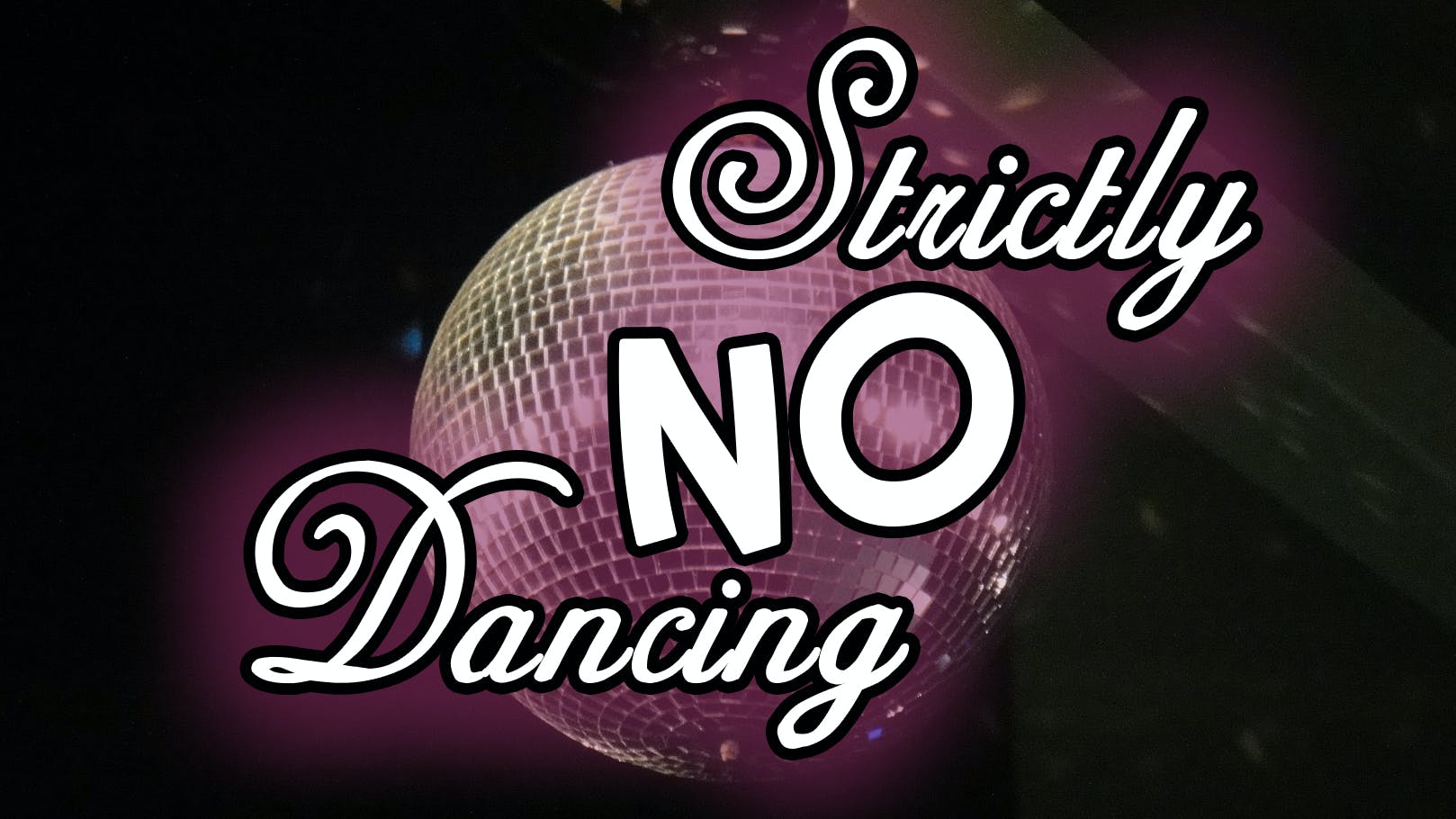 Strictly No Dancing!