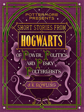 Short Stories from Hogwarts of Power, Political and Pesky Poltergeists